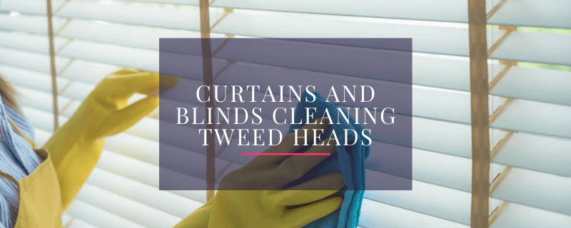 Curtains and Blinds Cleaning Tweed Heads