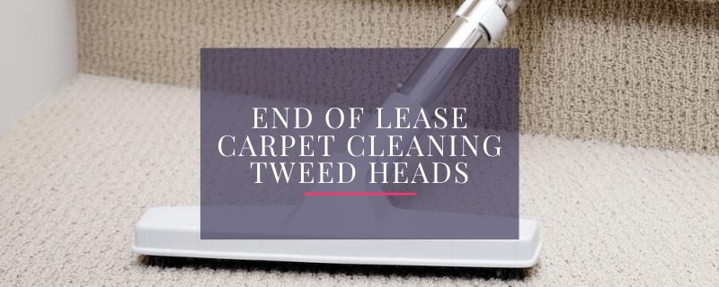 End Of Lease Carpet Cleaning Tweed Heads