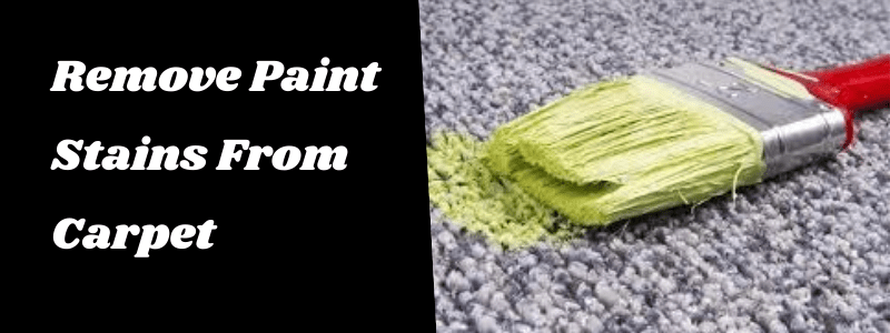 How To Remove Paint Stains From Carpet?